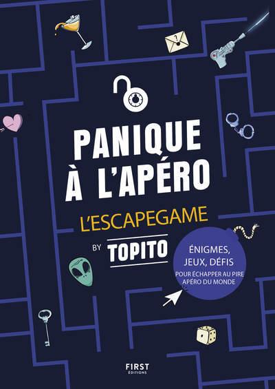 PANIQUE A L´APERO - L´ESCAPE GAME BY TOPITO - ENIGMES, JEUX, DEFIS POUR ECHAPPER AU PIRE APERO DU MO
