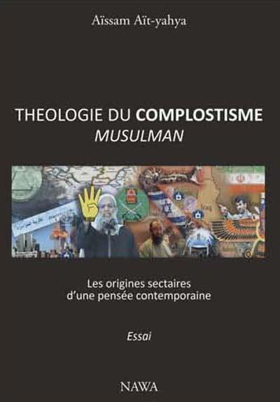 THEOLOGIE DU COMPLOTISME MUSULMAN : LES SOURCES SECTAIRES D UNE PENSEE CONT