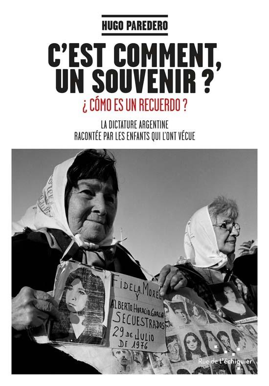C'EST COMMENT, UN SOUVENIR ? LA DICTATURE EN ARGENTINE, RACONTEE PAR LES ENFANTS QUI L'ONT VECUE
