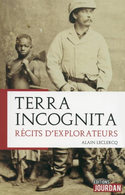TERRA INCOGNITA - RECITS D'EXPLORATEURS