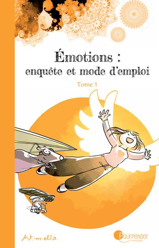 EMOTIONS : ENQUETE ET MODE D EMPLOI - TOME 1
