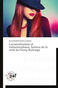 CARNAVALISATION ET METAMORPHOSE, SENORA DE LA MIEL DE FANNY BUITRAGO