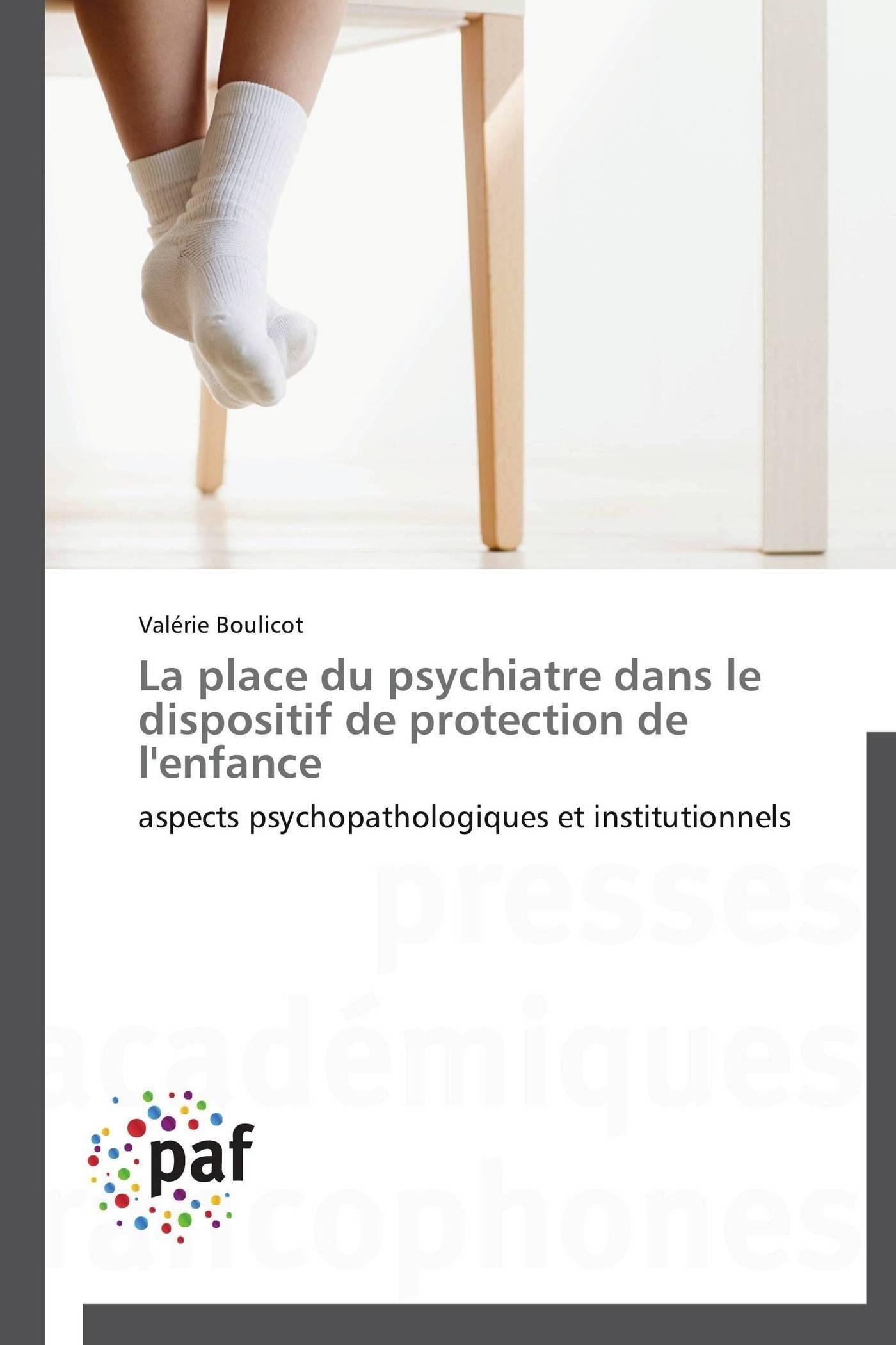 LA PLACE DU PSYCHIATRE DANS LE DISPOSITIF DE PROTECTION DE L'ENFANCE