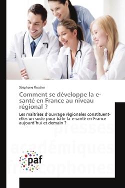 COMMENT SE DEVELOPPE LA E-SANTE EN FRANCE AU NIVEAU REGIONAL ?