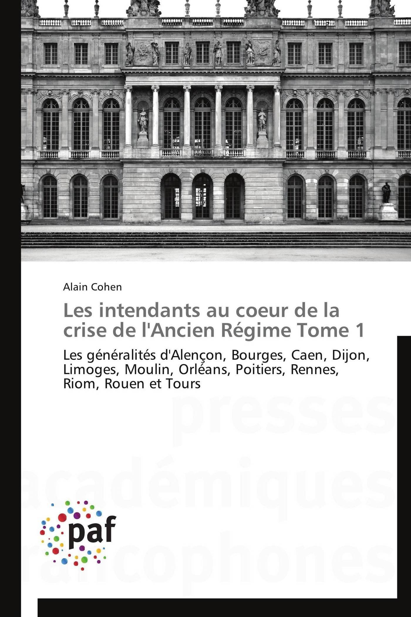 LES INTENDANTS AU COEUR DE LA CRISE DE L'ANCIEN REGIME TOME 1