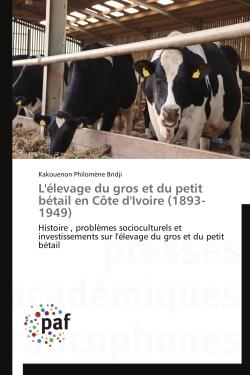 L'ELEVAGE DU GROS ET DU PETIT BETAIL EN COTE D'IVOIRE (1893-1949)