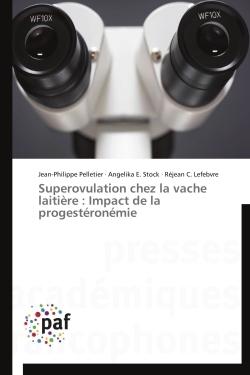 SUPEROVULATION CHEZ LA VACHE LAITIERE : IMPACT DE LA PROGESTERONEMIE
