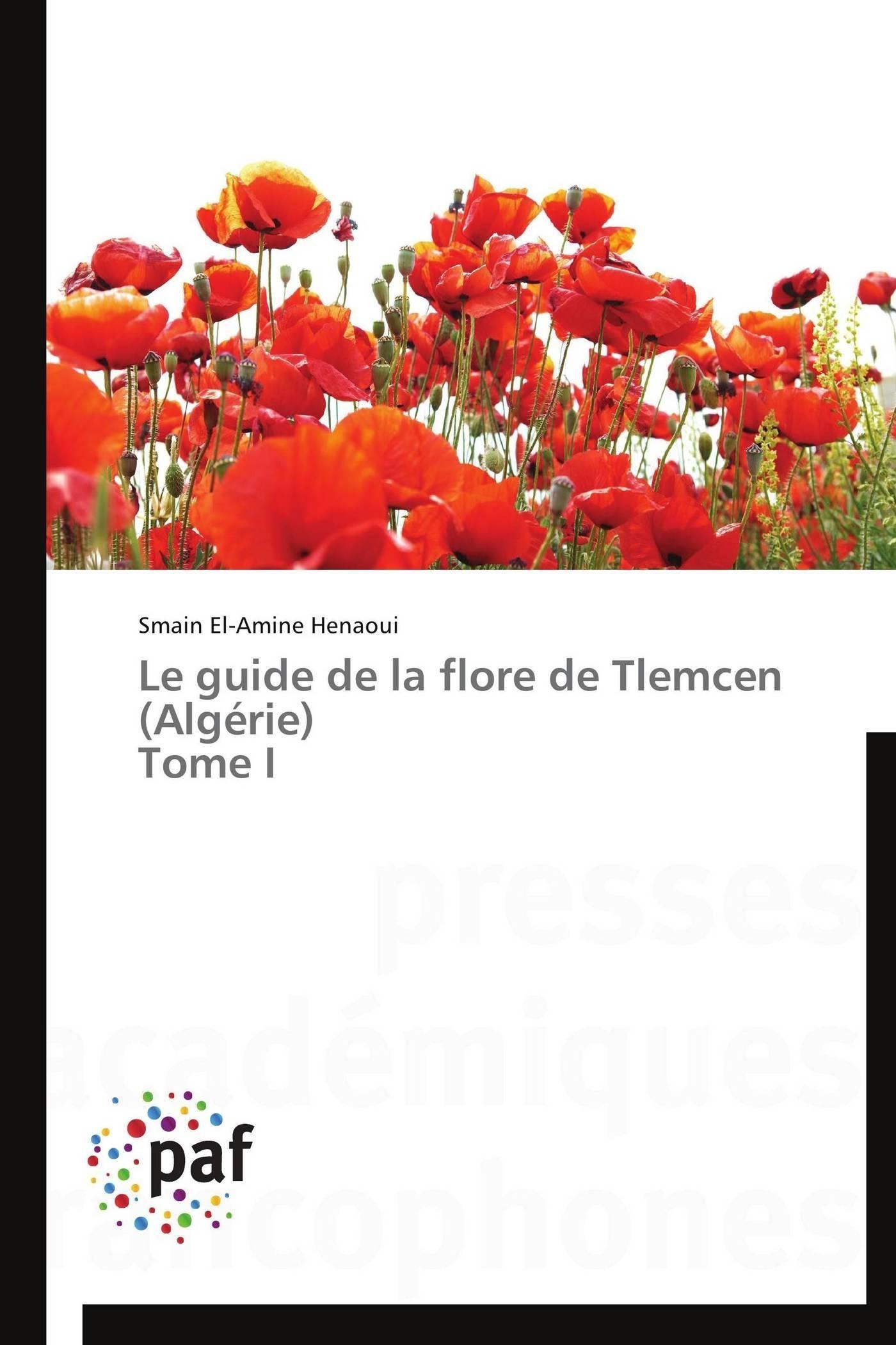 LE GUIDE DE LA FLORE DE TLEMCEN (ALGERIE) TOME I