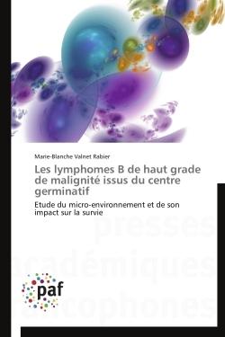 LES LYMPHOMES B DE HAUT GRADE DE MALIGNITE ISSUS DU CENTRE GERMINATIF