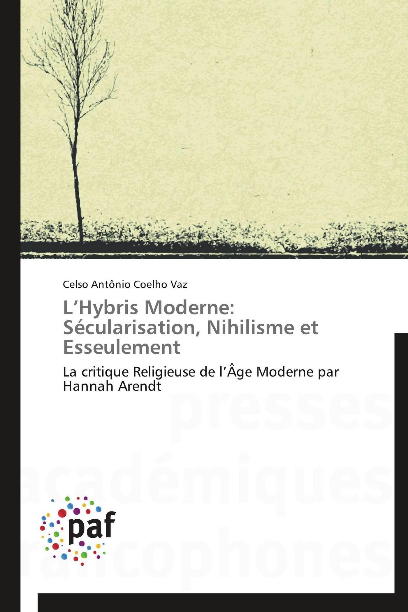 L HYBRIS MODERNE: SECULARISATION, NIHILISME ET ESSEULEMENT