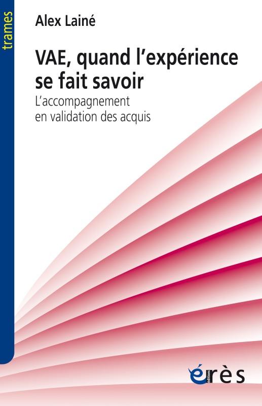 VAE, QUAND L'EXPERIENCE SE FAIT SAVOIR L'ACCOMPAGNEMENT EN VALIDATION DES ACQUIS