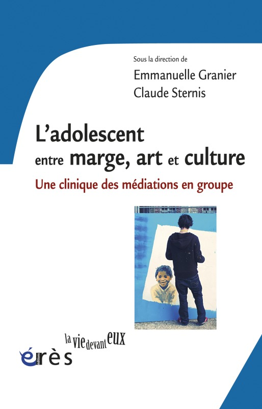 L'ADOLESCENT ENTRE MARGE, ART ET CULTURE UNE CLINIQUE DES MEDIATIONS EN GROUPE