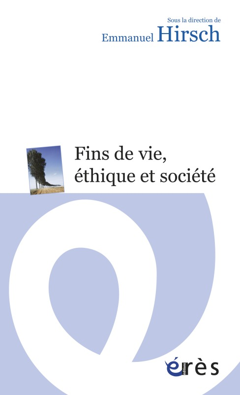 FACE AUX FINS DE VIE ET A LA MORT, ETHIQUE ET SOCIETE