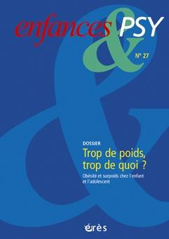 ENFANCES & PSY 027 - L'OBESITE DE L'ENFANT: TROP DE POIDS, TROP DE QUOI