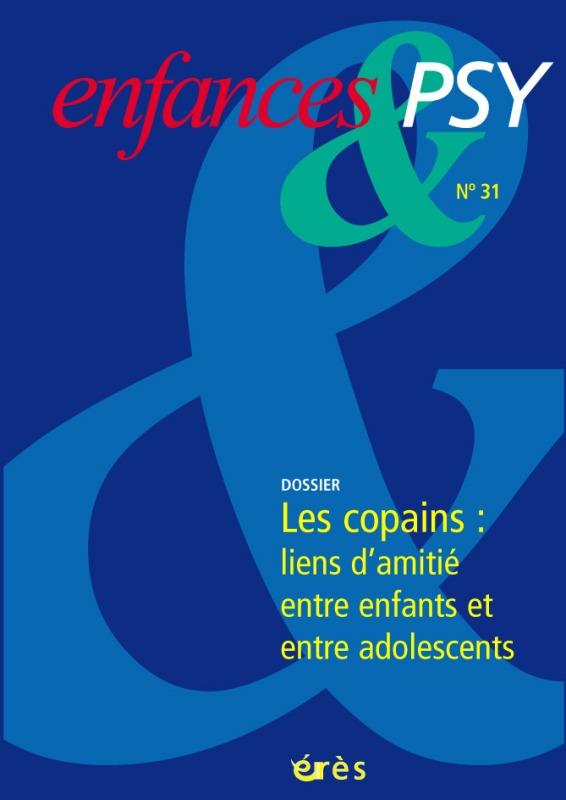 ENFANCES & PSY 031 - LES COPAINS-LES LIENS D'AMITIE ENTRE ENFANTS ET ADOLESCENTS