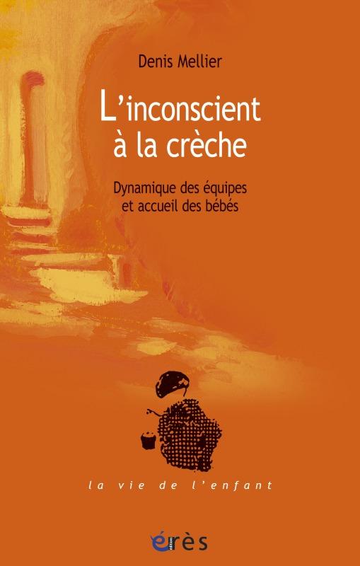 L'INCONSCIENT A LA CRECHE DYNAMIQUE DES EQUIPES ET ACCUEIL DES BEBES