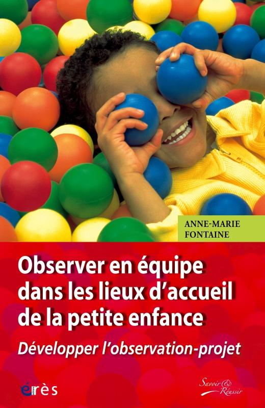 OBSERVER EN EQUIPE DANS LES LIEUX D'ACCUEIL DE LA PETITE ENFANCE DEVELOPPER L'OBSERVATION-PROJET