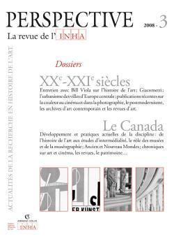 PERSPECTIVE. LA REVUE DE L'INHA, 2008-3. XXE -XXIE SIECLES / LE CANAD A