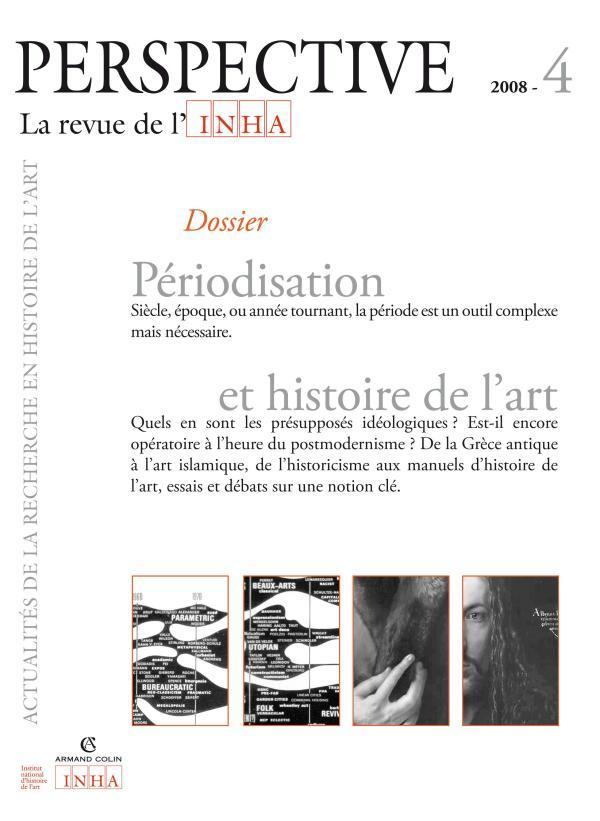 PERSPECTIVE. LA REVUE DE L'INHA, 2008-4. PERIODISATION ET HISTOIRE DE  L'ART