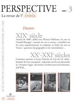 PERSPECTIVE. LA REVUE DE L'INHA, 2007-3. XIXE- XXIE SIECLES