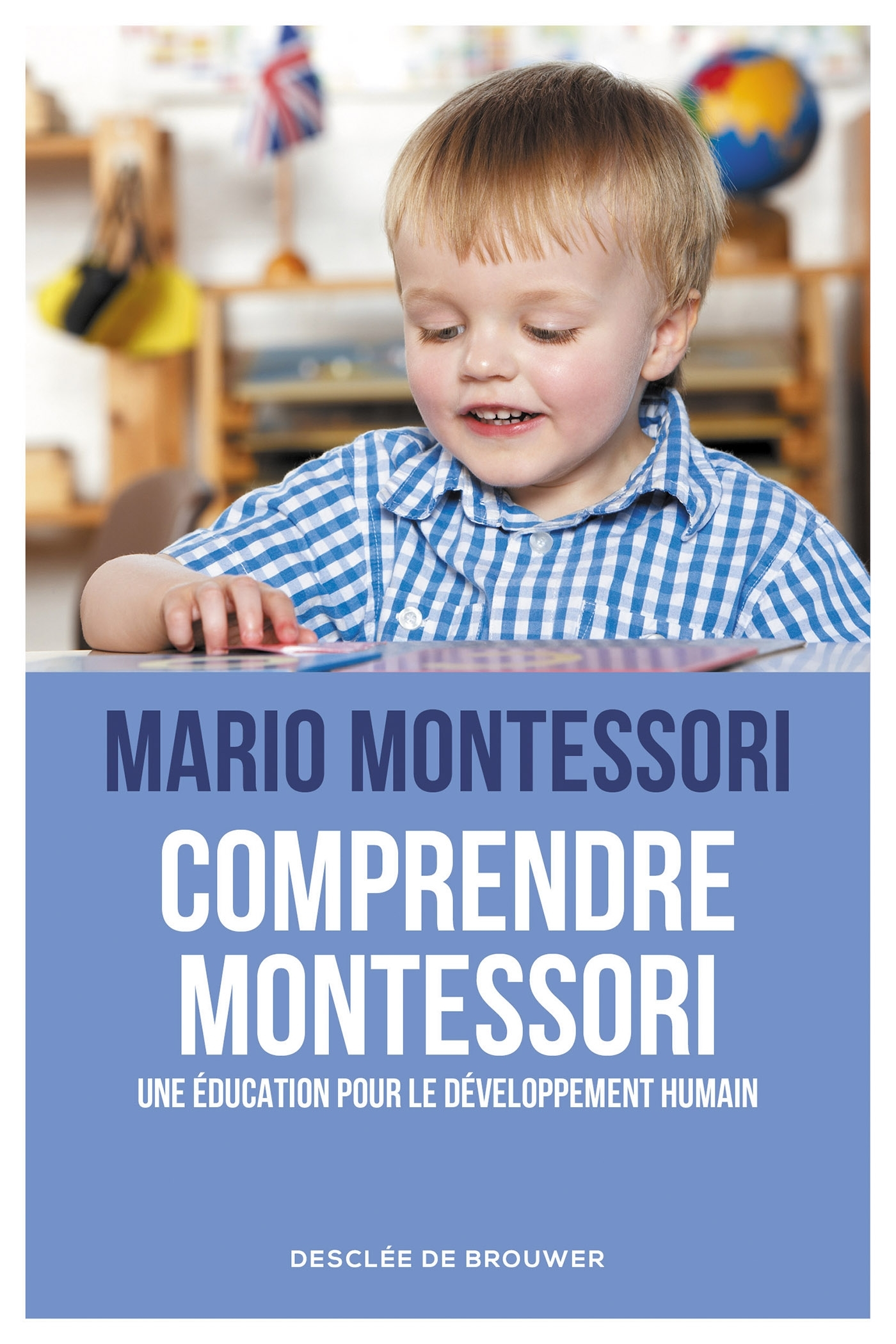 COMPRENDRE MONTESSORI - UNE EDUCATION POUR LE DEVELOPPEMENT HUMAIN