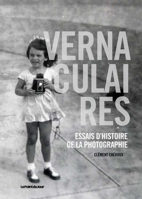VERNACULAIRES, ESSAIS D HISTOIRE DE LA PHOTOGRAPHIE