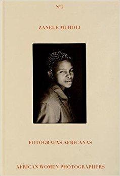 ZANELE MUHOLI (AFRICAN WOMEN PHOTOGRAPHERS) /ANGLAIS