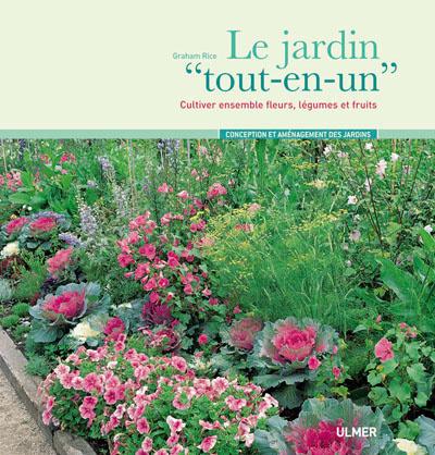 """JARDIN """"TOUT-EN-UN"""".CULTIVER ENSEMBLE FLEURS, LEGUMES ET FRUITS (LE)"""