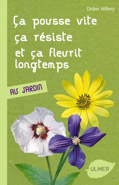 CA POUSSE VITE- CA RESISTE- CA FLEURIT LONGTEMPS / AU JARDIN