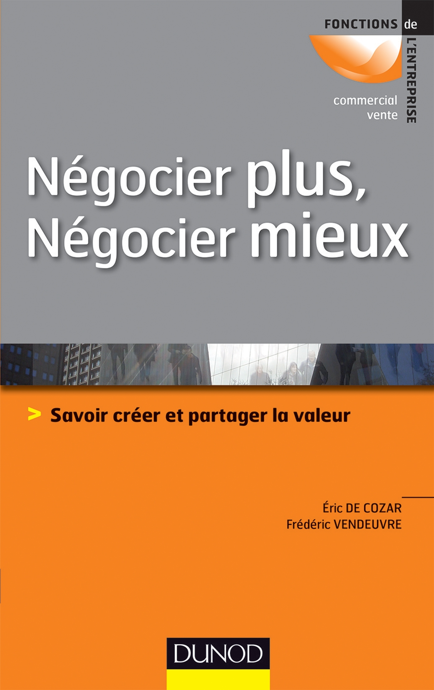 NEGOCIER PLUS, NEGOCIER MIEUX - SAVOIR CREER ET PARTAGER LA VALEUR