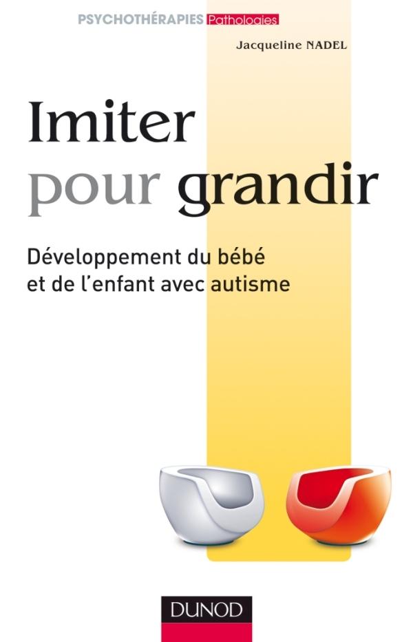 IMITER POUR GRANDIR - DEVELOPPEMENT DU BEBE ET DE L'ENFANT AVEC AUTISME