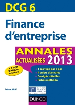 DCG 6 - FINANCE D'ENTREPRISE - ANNALES ACTUALISEES 2013
