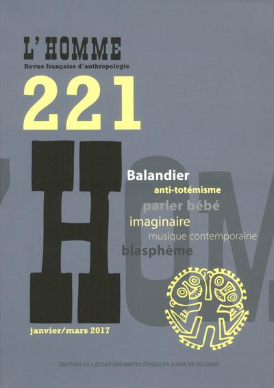 REVUE L'HOMME NUMERO 221 VARIA - JANVIER/MARS 2017