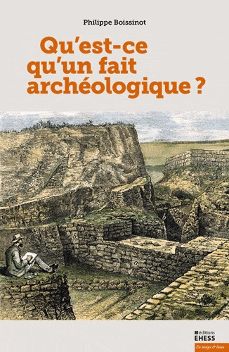 QU'EST-CE QU'UN FAIT ARCHEOLOGIQUE ?