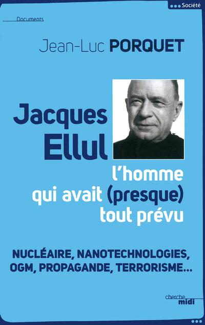 JACQUES ELLUL, L'HOMME QUI AVAIT PRESQUE TOUT PREVU - NE