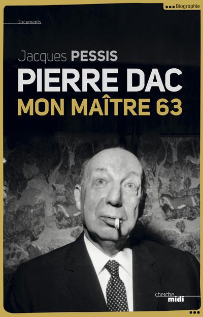 PIERRE DAC - MON MAITRE 63 (NOUVELLE EDITION AUGMENTEE)