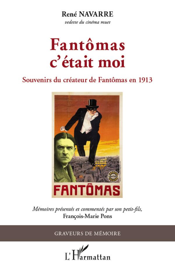 FANTOMAS C'ETAIT MOI SOUVENIRS DU CREATEUR DE FANTOMAS EN 1913
