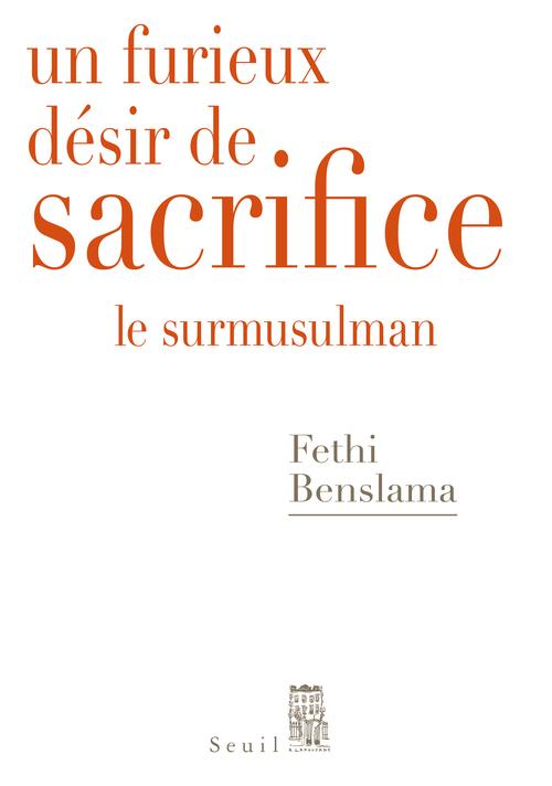 UN FURIEUX DESIR DE SACRIFICE. LE SURMUSULMAN