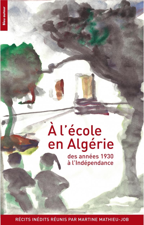 A L'ECOLE EN ALGERIE DES ANNEES 1930 A L'INDEPENDANCE