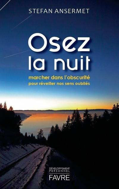 OSEZ LA NUIT - MARCHER DANS L'OBSCURITE POUR REVEILLER NOS SENS OUBLIES