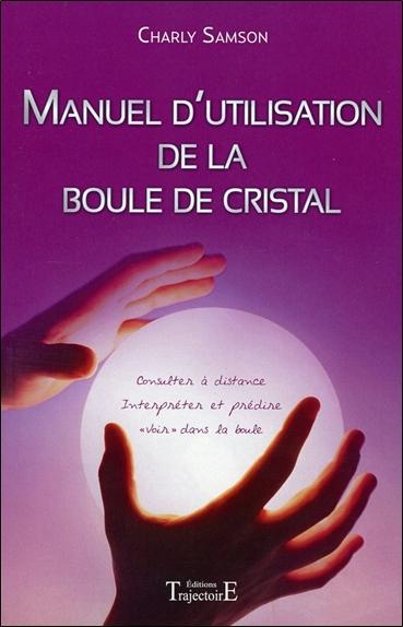 MANUEL D'UTILISATION DE LA BOULE DE CRISTAL - CONSULTER A DISTANCE