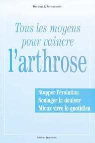 TOUS LES MOYENS POUR VAINCRE L'ARTHROSE