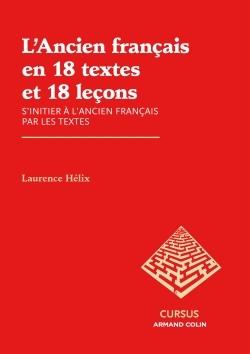 L'ANCIEN FRANCAIS EN 18 TEXTES ET 18 LECONS - S'INITIER A L'ANCIEN FRANCAIS PAR LES TEXTES