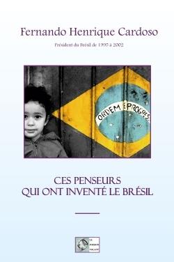 CES PENSEURS QUI ONT INVENTE LE BRESIL