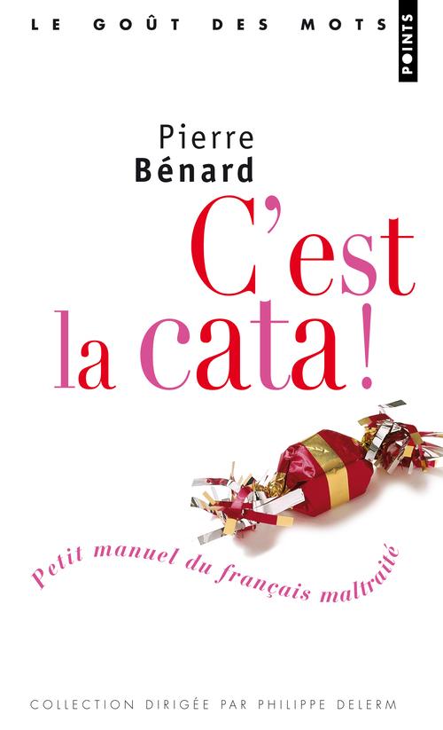 C'EST LA CATA ! - PETIT MANUEL DU FRANCAIS MALTRAITE