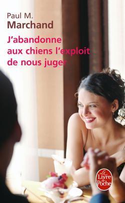 J'ABANDONNE AUX CHIENS L'EXPLOIT DE NOUS JUGER