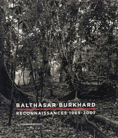 BALTHASAR BURKHARD. RECONNAISSANCES 1969-2007