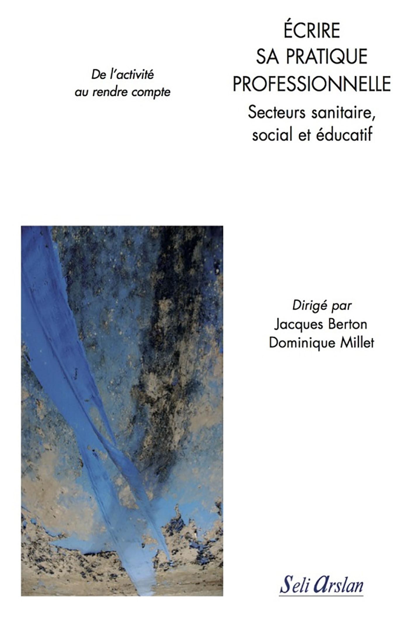 ECRIRE SA PRATIQUE PROFESSIONNELLE - SECTEURS SANITAIRE, SOCIAL ET EDUCATIF