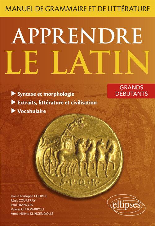 APPRENDRE LE LATIN MANUEL DE GRAMMAIRE ET DE LITTERATURE GRANDS DEBUTANTS