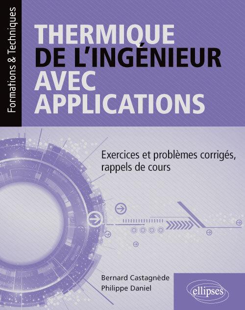 THERMIQUE DE L'INGENIEUR AVEC APPLICATIONS EXERCICES ET PROBLEMES CORRIGES RAPPELS DE COURS